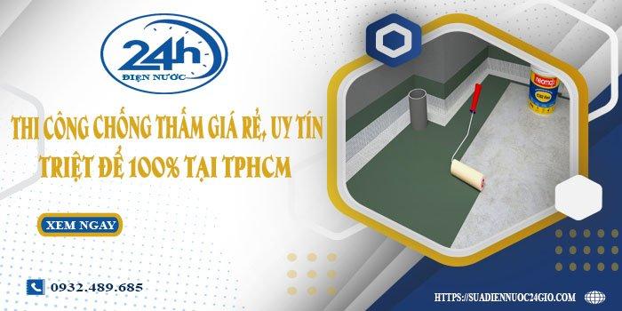 Thi công chống thấm giá rẻ, uy tín, triệt để 100% tại TPHCM